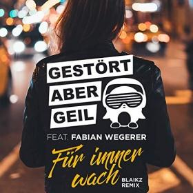 GESTÖRT ABER GEIL FEAT. FABIAN WEGERER - FÜR IMMER WACH (BLAIKZ VIP REMIX)